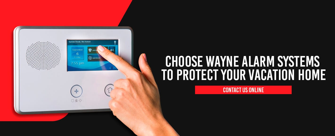 Choose Wayne Alarm Systems to Protect Your Vacation Home