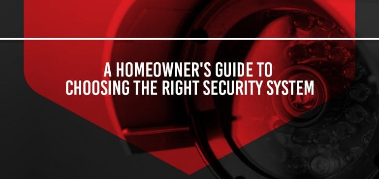 A Homeowner's Guide to Choosing the Right Security System