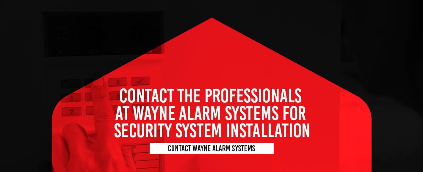Contact the Professionals at Wayne Alarm Systems for Security System Installation
