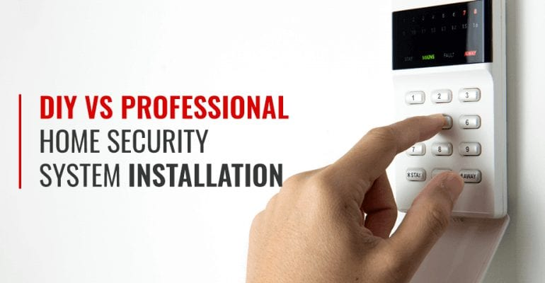 DIY Vs. Professional Home Security System Installation