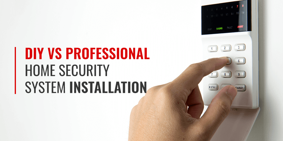 DIY vs. professional security system installation