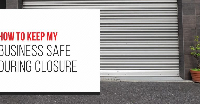 How to Keep My Business Safe During Closure